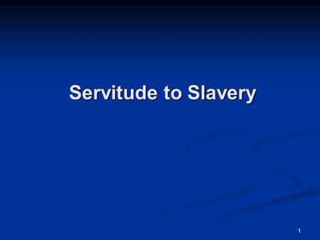 1 Servitude to Slavery. 2 Indentured Servitude One half to two thirds of all immigrants to Colonial America arrived as indentured servants. One half to.