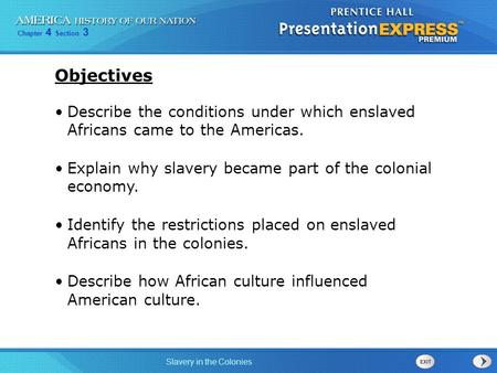 Chapter 4 Section 3 Slavery in the Colonies Describe the conditions under which enslaved Africans came to the Americas. Explain why slavery became part.