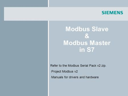 Modbus Slave & Modbus Master in S7 Refer to the Modbus Serial Pack v2 zip. -Project Modbus v2 -Manuals for drivers and hardware.