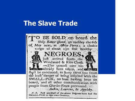 The Slave Trade. 2 The Atlantic Slave Trade When? 1450 - Spanish & Portuguese start slaving in Africa 1865 - still smuggling slaves until the end of the.