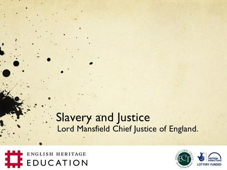Slavery and Justice Lord Mansfield Chief Justice of England.