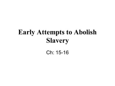Early Attempts to Abolish Slavery Ch: 15-16. The Civil War The Civil War was fought from 1861-1865 over the issues of slavery and economics- the 620,000.