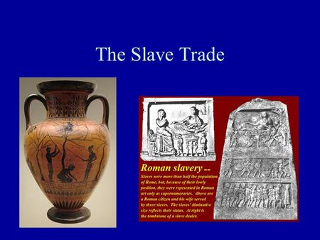 The Slave Trade In Context over time Most human societies have had slaves Africans had practiced slavery and sold slaves for centuries oTrans-Saharan.