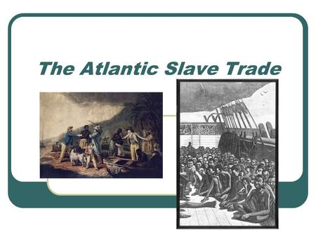 The Atlantic Slave Trade. I. Introduction Slavery: is the ownership, buying & selling of human beings for the purpose of forced & unpaid labor.