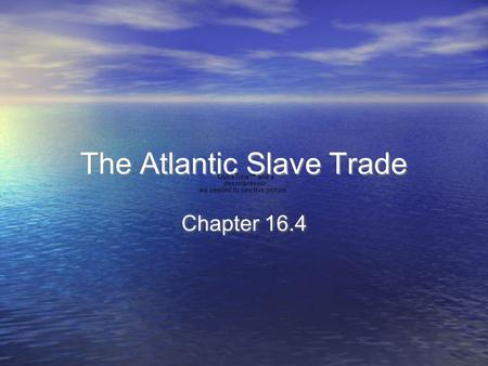 The Atlantic Slave Trade Chapter 16.4. Main Idea Between the 1500's and the 1800's millions of Africans were captured, shipped across the Atlantic Ocean,