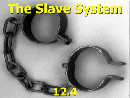 The Slave System 12.4. Unwilling Immigrants ► Between 13 – 17 million Africans were taken between 1500 – 1890  Most ended up in Latin America ► In 1808,