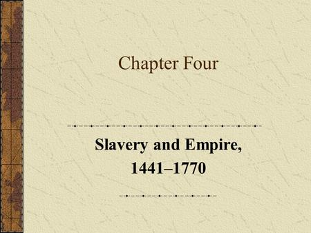 Chapter Four Slavery and Empire, 1441–1770. Part One Introduction.
