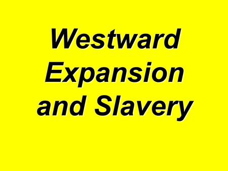 Westward Expansion and Slavery. 1.As the United States expanded westward, the conflict over slavery grew more bitter and threatened to tear the country.