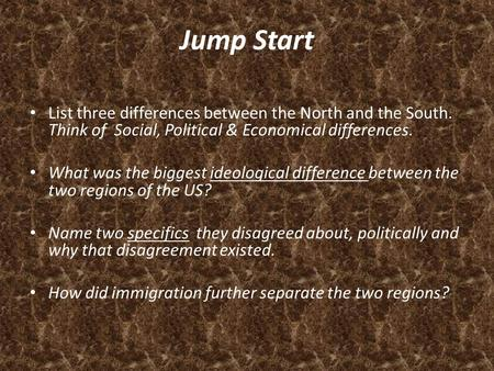 Jump Start List three differences between the North and the South. Think of Social, Political & Economical differences. What was the biggest ideological.
