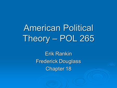 American Political Theory – POL 265 Erik Rankin Frederick Douglass Chapter 18.