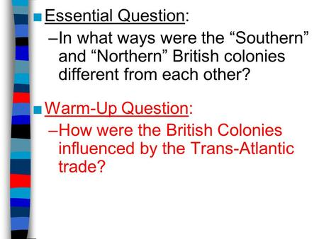 "■Essential Question: –In what ways were the ""Southern"" and ""Northern"" British colonies different from each other? ■Warm-Up Question: –How were the British."