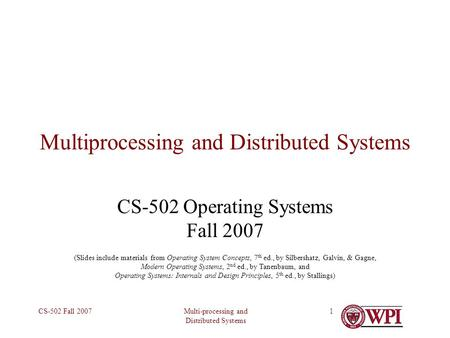 Multi-processing and Distributed Systems CS-502 Fall 20071 Multiprocessing and Distributed Systems CS-502 Operating Systems Fall 2007 (Slides include materials.