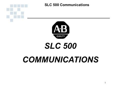 SLC 500 Communications 1 SLC 500 COMMUNICATIONS. SLC 500 Communications 2 Requirements for Industrial Networks n An industrial communication link n Capable.