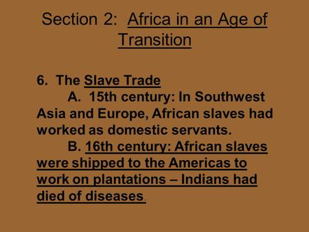 Section 2: Africa in an Age of Transition 6. The Slave Trade A. 15th century: In Southwest Asia and Europe, African slaves had worked as domestic servants.