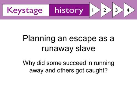 Planning an escape as a runaway slave Why did some succeed in running away and others got caught?