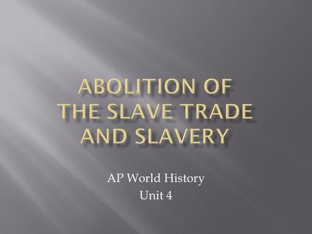 AP World History Unit 4.  1803: Denmark abolishes slave trade.  1807: Britain abolishes slave trade.  1807: U.S. passes legislation banning slave trade,