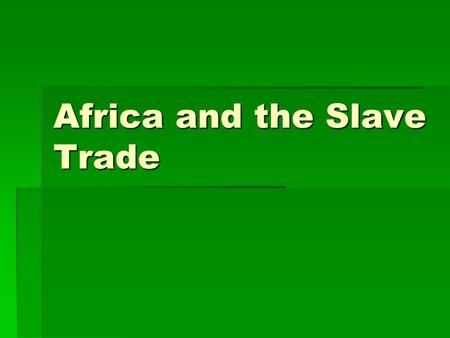Africa and the Slave Trade. Origins  Sugar plantations in Muslim World, Azores, Canary Islands worked by slaves  Spanish establish sugar plantations.