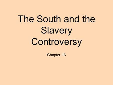 <strong>The</strong> South and <strong>the</strong> Slavery Controversy Chapter 16.