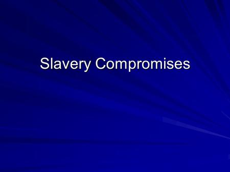 Slavery Compromises. Goals: 1. Define compromise. 2. Discuss the various compromises over the issue of slavery. 3. Explain why the Fugitive Slave Act.