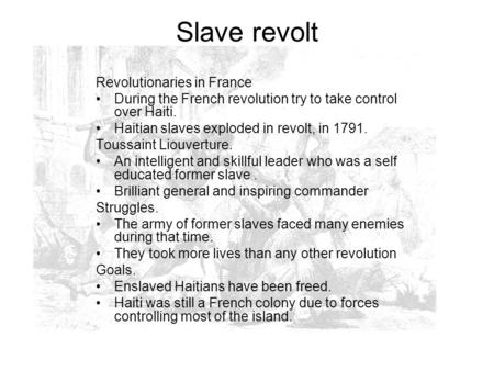 Slave revolt Revolutionaries in France During the French revolution try to take control over Haiti. Haitian slaves exploded in revolt, in 1791. Toussaint.