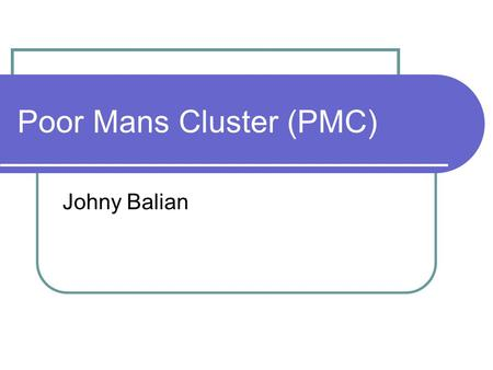 Poor Mans Cluster (PMC) Johny Balian. Outline What is PMC How it works Concept Positive aspects Negative aspects Good and Bad Application ideas Monte.