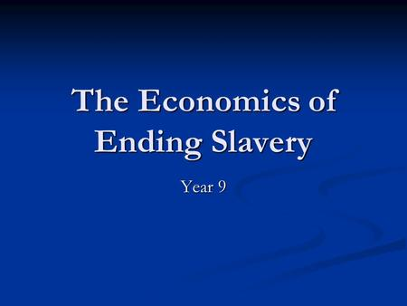 The Economics of Ending Slavery Year 9. It's the Economy Stupid… It's the economy, stupid was a phrase in American politics widely used during Bill.