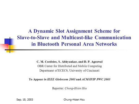Sep. 18, 2003Chung-Hsien Hsu A Dynamic Slot Assignment Scheme for Slave-to-Slave and Multicast-like Communication in Bluetooth Personal Area Networks C.