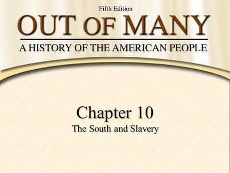 Chapter 10 The South and Slavery Chapter 10 The South and Slavery.