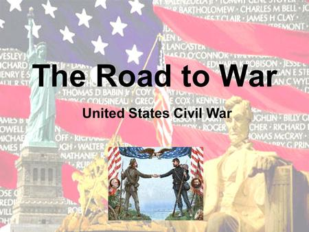 The Road to War United States Civil War SECTIONALISM NORTH Industrial Paid labor for workers SOUTH Agricultural Free labor (slaves) did the work Caused.