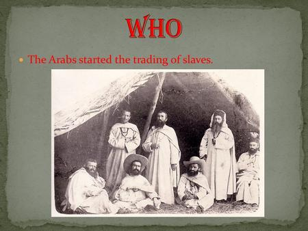 The Arabs started the trading of slaves.. It was the forced migration of millions of Africans to a new land and treated as merchandise.
