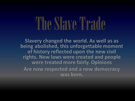 The Slave Trade Slavery changed the world. As well as as being abolished, this unforgettable moment of history reflected upon the new civil rights. New.