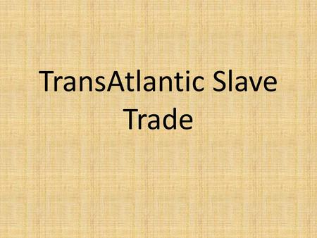 TransAtlantic Slave Trade. Create a chart like the one below to take notes on some of the important issues concerning the emergence of slavery Issue.