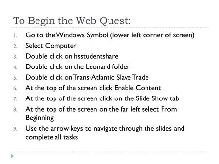 To Begin the Web Quest: 1. Go to the Windows Symbol (lower left corner of screen) 2. Select Computer 3. Double click on hsstudentshare 4. Double click.