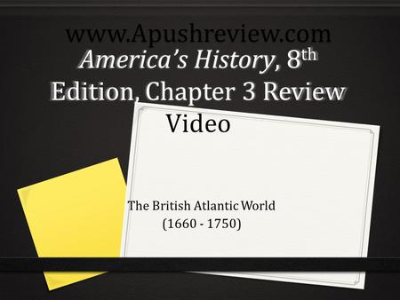 America's History, 8 th Edition, Chapter 3 Review Video The British Atlantic World (1660 - 1750)www.Apushreview.com.