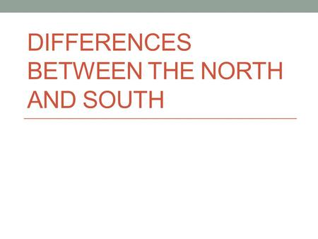 DIFFERENCES BETWEEN THE NORTH AND SOUTH. Industrialization in the North Industry and Manufacturing continue to be the key basis of the North's economy.