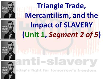 Triangle Trade, Mercantilism, and the Impact of SLAVERY (Unit 1, Segment 2 of 5)