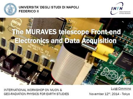 UNIVERSITA' DEGLI STUDI DI NAPOLI FEDERICO II Luigi Cimmino November 12 th, 2014 - Tokyo INTERNATIONAL WORKSHOP ON MUON & GEO-RADIATION PHYSICS FOR EARTH.