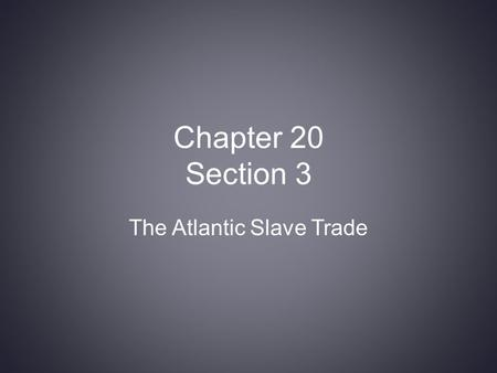 Chapter 20 Section 3 The Atlantic Slave Trade. What is the #1 good/resource discovered in the New World? How does this relate to or influence slavery?