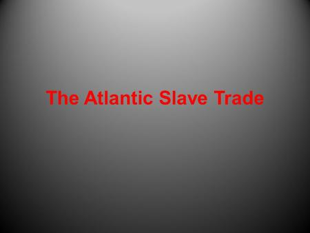 The Atlantic Slave Trade. A Brief History of Slavery Hunter-Gatherers had no need for slavery. With the Agricultural Revolution farmers found they could.