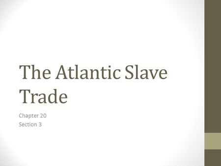 The Atlantic Slave Trade Chapter 20 Section 3. Key Terms Atlantic slave trade Triangular Trade Middle passage.