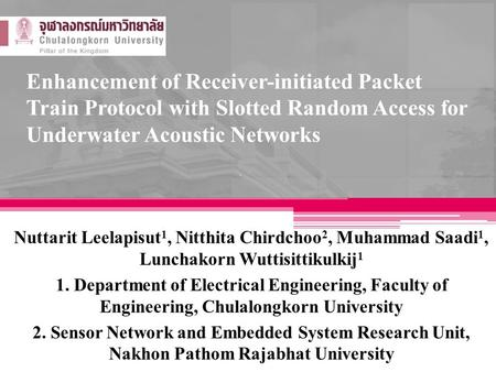 Enhancement of Receiver-initiated Packet Train Protocol with Slotted Random Access for Underwater Acoustic Networks Nuttarit Leelapisut 1, Nitthita Chirdchoo.
