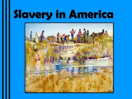 Slavery in America. Slavery's Evolution At the beginning of the 18th century, most slaves were born in Africa, few were Christian, and very few slaves.