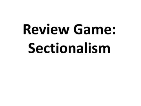 Review Game: Sectionalism. Prior to the Civil War, what was the basis of the Northern economy?