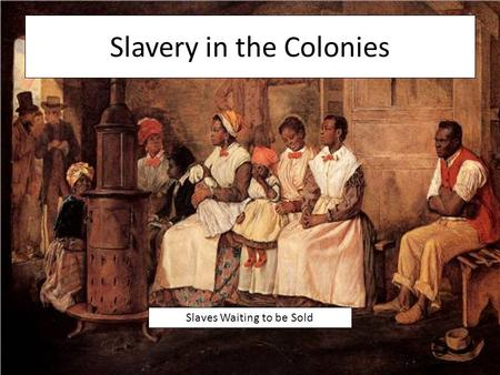 Slavery in the Colonies Slaves Waiting to be Sold.