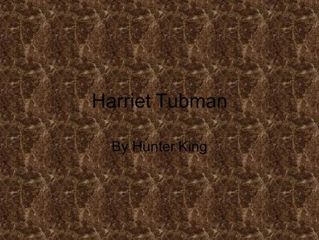 Harriet Tubman By Hunter King. Introduction I am Doing this PowerPoint to tell you about a great women… HARRIET TUBMAN.