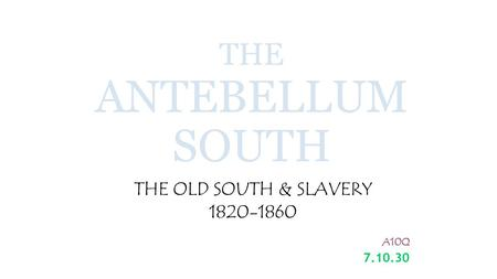 THE OLD SOUTH & SLAVERY A10Q