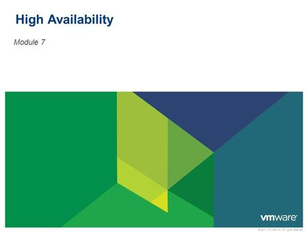 © 2011 VMware Inc. All rights reserved High Availability Module 7.