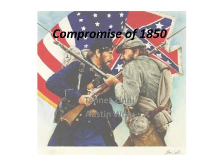 Compromise of 1850 Tanner Zinni Austin Wray. Compromise Background Attempt to reconcile Free and Slave States Made California a Free State Established.