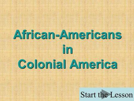 African-Americans in Colonial America Start the Lesson.