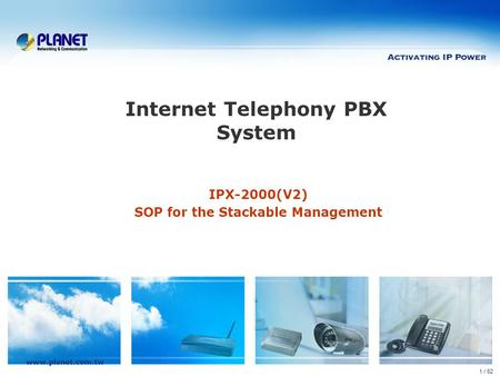 Www.planet.com.tw 1 / 62 Internet Telephony PBX System IPX-2000(V2) SOP for the Stackable Management.